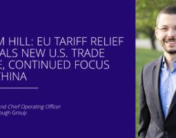 Adam Hill: EU Tariff Relief Signals New U.S. Trade Tone, Continued Focus on China